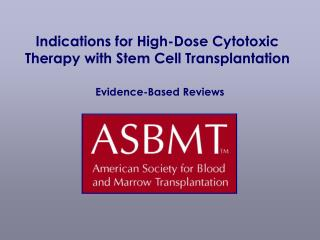 Indications for High-Dose Cytotoxic Therapy with Stem Cell Transplantation