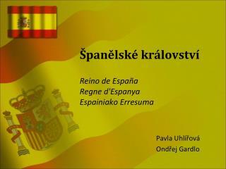Španělské království Reino de España Regne d'Espanya Espainiako Erresuma