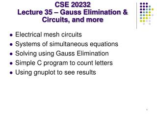 CSE 20232 Lecture 35 – Gauss Elimination & Circuits, and more
