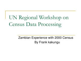 UN Regional Workshop on Census Data Processing