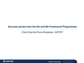 Success stories from the 5th and 6th Framework Programmes Chief Scientist Rune Bredesen, SINTEF
