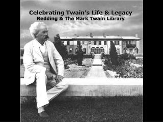 Celebrating Twain's Life & Legacy Redding & The Mark Twain Library