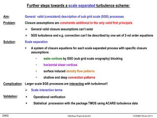 Further steps towards a  scale separated  turbulence scheme:
