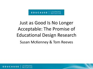 Just as Good Is No Longer Acceptable: The Promise of Educational Design Research
