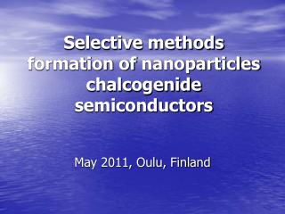 Selective methods formation  of  nanoparticles  chal c ogenide semiconductors