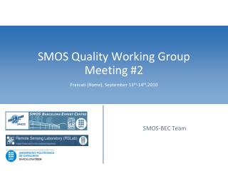 SMOS Quality Working Group Meeting #2 Frascati (Rome), September 13 th -14 th ,2010