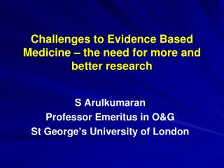 Challenges to Evidence Based Medicine – the need for more and better research