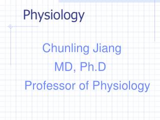 Chunling Jiang          MD, Ph.D Professor of Physiology
