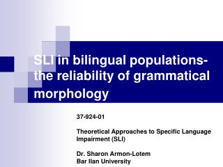SLI in bilingual populations- the reliability of grammatical morphology