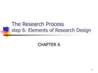 The Research Process step 6: Elements of Research Design