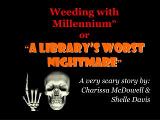 "Weeding with Millennium "" or "" A Library's Worst Nightmare """