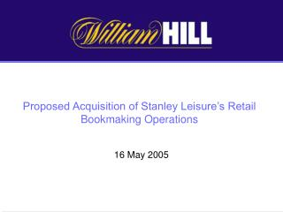 Proposed Acquisition of Stanley Leisure's Retail Bookmaking Operations