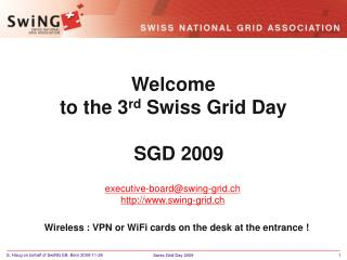 Welcome  to the 3 rd  Swiss Grid Day   SGD 2009