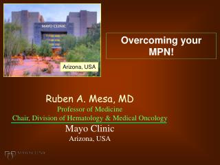 Ruben A. Mesa, MD Professor of Medicine Chair, Division of Hematology & Medical Oncology
