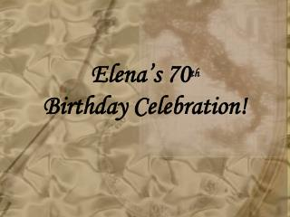 Elena's 70 th Birthday Celebration!