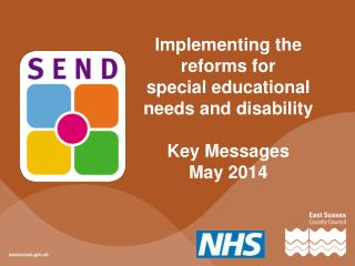 Implementing the reforms for special educational needs and disability Key Messages  May 2014