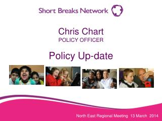 Chris Chart POLICY OFFICER Policy Up-date