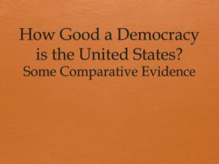 How Good a Democracy is the United States?