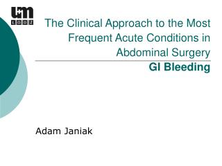 The Clinical Approach to the Most Frequent Acute Conditions in  Abdominal  Surgery GI Bleeding