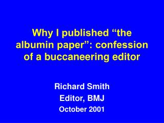 "Why I published ""the albumin paper"": confession of a buccaneering editor"