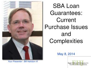 SBA Loan Guarantees: Current Purchase Issues and Complexities May 8, 2014