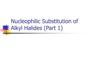 Nucleophilic Substitution of Alkyl Halides (Part 1)
