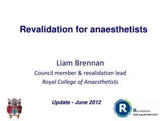 Liam Brennan Council member & revalidation lead Royal College of Anaesthetists