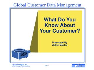 What Do You Know About Your Customer?  Presented By Walter Moeller