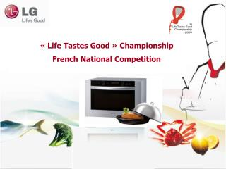 «  Life Tastes Good  »  Championship French National Competition