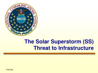 The Solar Superstorm (SS) Threat to Infrastructure