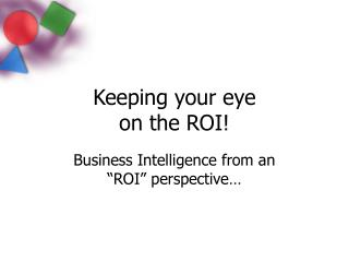 Keeping your eye on the ROI!