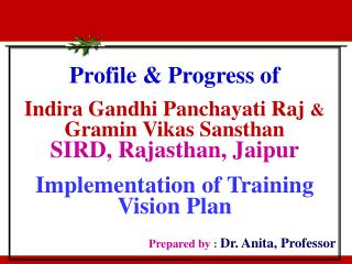 Profile & Progress of  Indira Gandhi Panchayati Raj  &                                        Gramin Vikas Sanst