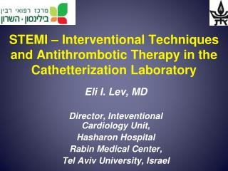 Eli I. Lev , MD Director, Inteventional Cardiology Unit , Hasharon Hospital