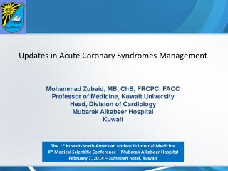 Updates in Acute Coronary Syndromes Management Mohammad Zubaid, MB, ChB, FRCPC, FACC