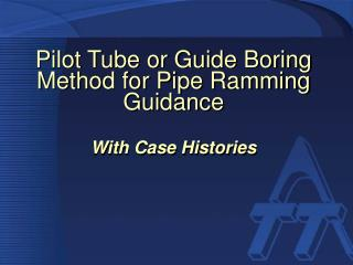 Pilot Tube or Guide Boring Method for Pipe Ramming Guidance With Case Histories