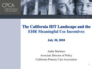 The California HIT Landscape and the  EHR Meaningful Use Incentives July 30, 2010