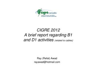 CIGRE 2012  A brief report regarding B1 and D1 activities  (related to cables)
