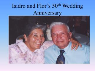 Isidro and Flor's 50 th  Wedding Anniversary