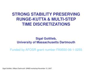 STRONG STABILITY PRESERVING RUNGE-KUTTA & MULTI-STEP  TIME DISCRETIZATIONS Sigal Gottlieb,