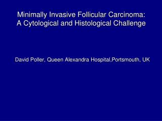 Minimally Invasive Follicular Carcinoma:  A Cytological and Histological Challenge