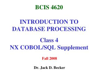 BCIS 4620 INTRODUCTION TO DATABASE PROCESSING Class 4  NX COBOL/SQL Supplement