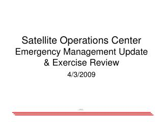 Satellite Operations Center Emergency Management Update & Exercise Review