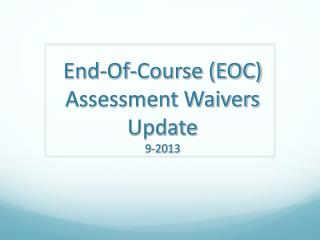 End-Of-Course (EOC) Assessment Waivers Update 9-2013