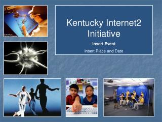 Kentucky Internet2 Initiative Insert Event Insert Place and Date