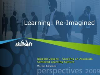 Diebold Listens – Creating an Associate Centered Learning Culture Marsha Friedman