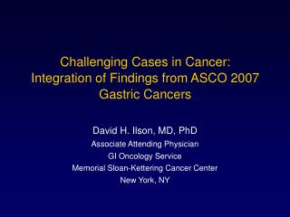 Challenging Cases in Cancer:  Integration of Findings from ASCO 2007 Gastric Cancers