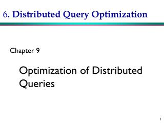 6 . Distributed Query Optimization