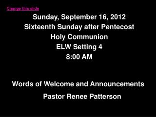 Sunday, September 16, 2012 Sixteenth Sunday after Pentecost Holy Communion ELW Setting 4 8:00 AM