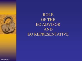 ROLE OF THE EO ADVISOR AND  EO REPRESENTATIVE