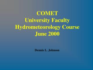 COMET  University Faculty Hydrometeorology Course June 2000